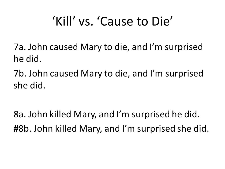 'Kill' vs. 'Cause to Die' 7a. John caused Mary to die, and I'm surprised he did.