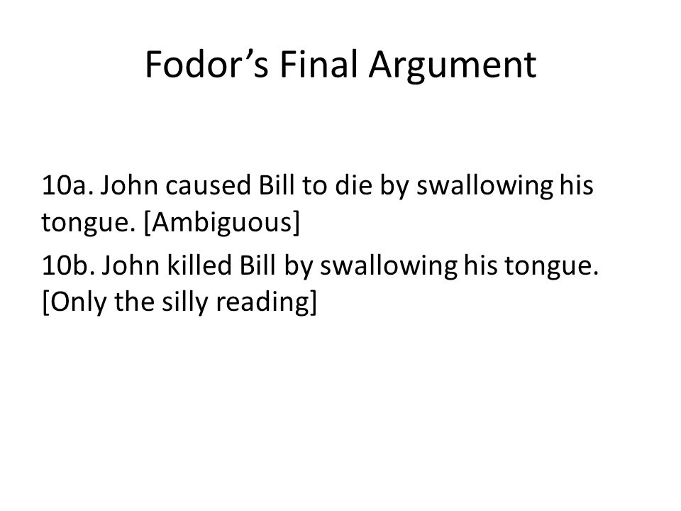 Fodor's Final Argument 10a. John caused Bill to die by swallowing his tongue.