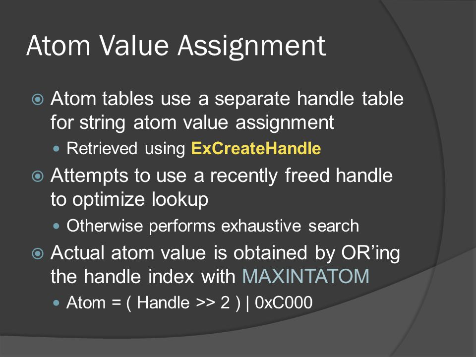Atom Value Assignment  Atom tables use a separate handle table for string atom value assignment Retrieved using ExCreateHandle  Attempts to use a re