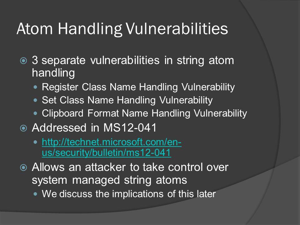 Atom Handling Vulnerabilities  3 separate vulnerabilities in string atom handling Register Class Name Handling Vulnerability Set Class Name Handling