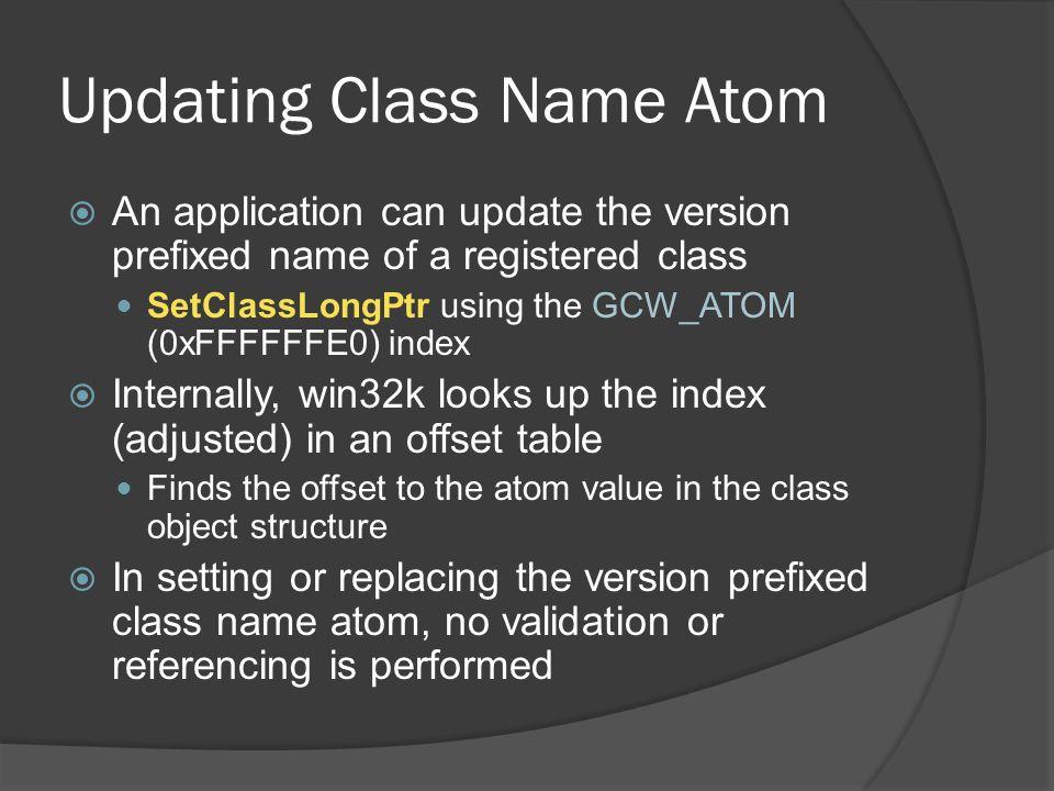 Updating Class Name Atom  An application can update the version prefixed name of a registered class SetClassLongPtr using the GCW_ATOM (0xFFFFFFE0) i