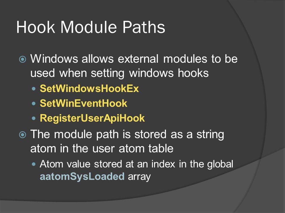 Hook Module Paths  Windows allows external modules to be used when setting windows hooks SetWindowsHookEx SetWinEventHook RegisterUserApiHook  The m