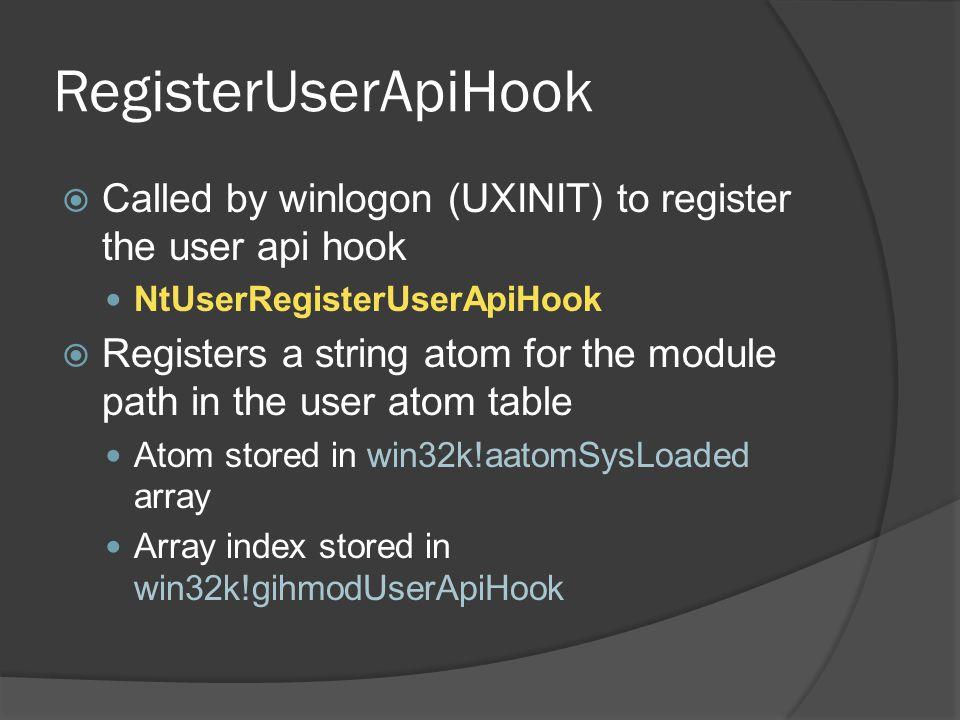 RegisterUserApiHook  Called by winlogon (UXINIT) to register the user api hook NtUserRegisterUserApiHook  Registers a string atom for the module pat