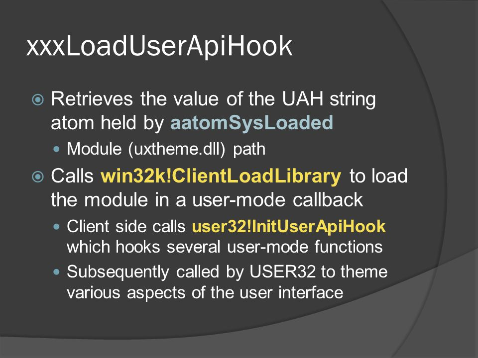 xxxLoadUserApiHook  Retrieves the value of the UAH string atom held by aatomSysLoaded Module (uxtheme.dll) path  Calls win32k!ClientLoadLibrary to l