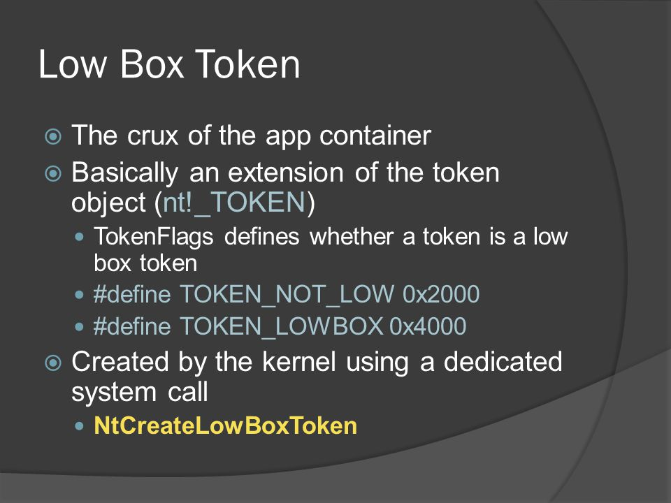 Low Box Token  The crux of the app container  Basically an extension of the token object (nt!_TOKEN) TokenFlags defines whether a token is a low box