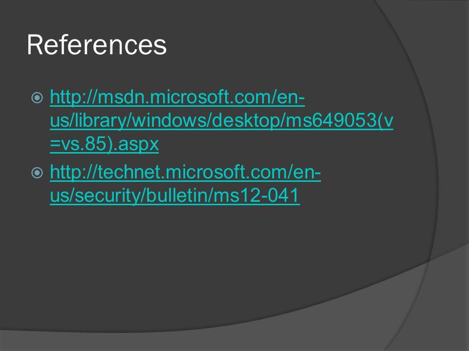 References  http://msdn.microsoft.com/en- us/library/windows/desktop/ms649053(v =vs.85).aspx http://msdn.microsoft.com/en- us/library/windows/desktop