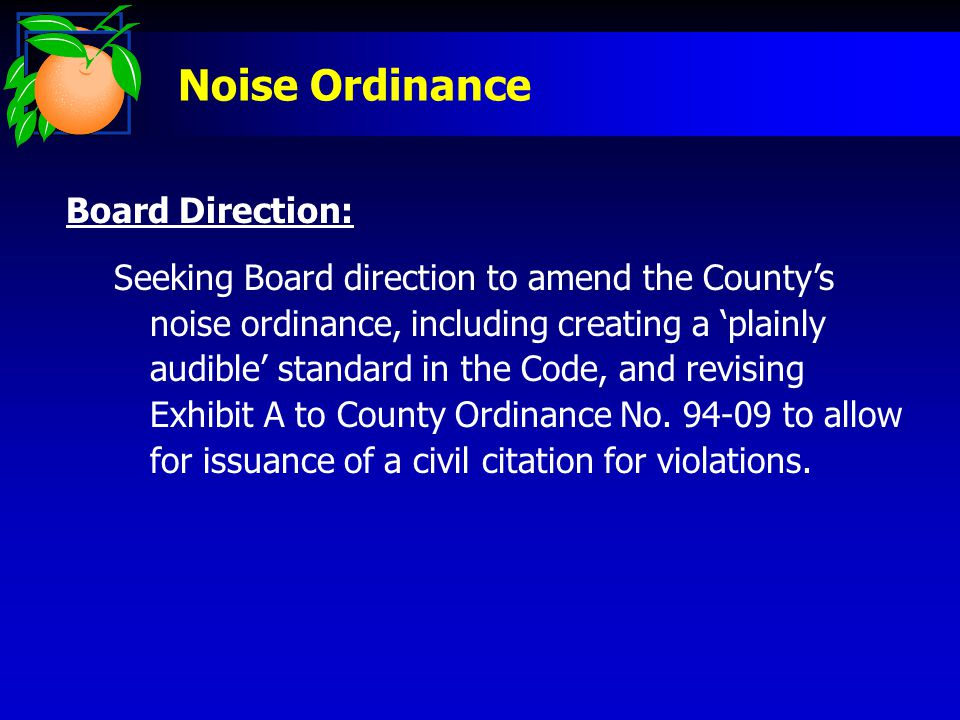 Board Direction: Seeking Board direction to amend the County's noise ordinance, including creating a 'plainly audible' standard in the Code, and revising Exhibit A to County Ordinance No.