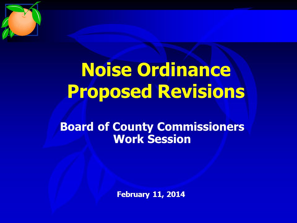 Noise Ordinance Proposed Revisions Board of County Commissioners Work Session February 11, 2014
