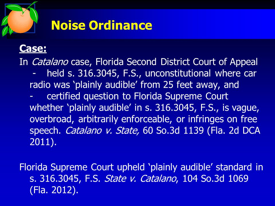 Noise Ordinance Case: In Catalano case, Florida Second District Court of Appeal - held s. 316.3045, F.S., unconstitutional where car radio was 'plainl