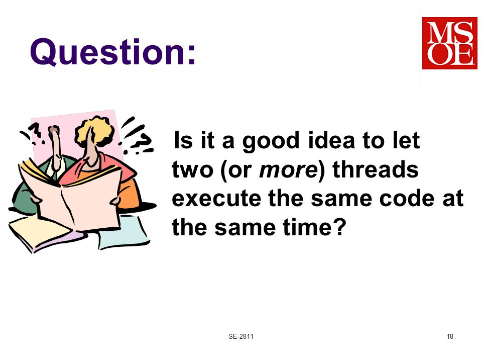 Question: Is it a good idea to let two (or more) threads execute the same code at the same time.