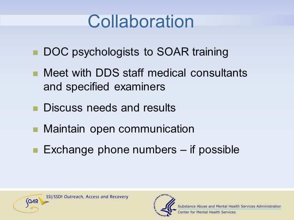 Collaboration DOC psychologists to SOAR training Meet with DDS staff medical consultants and specified examiners Discuss needs and results Maintain open communication Exchange phone numbers – if possible