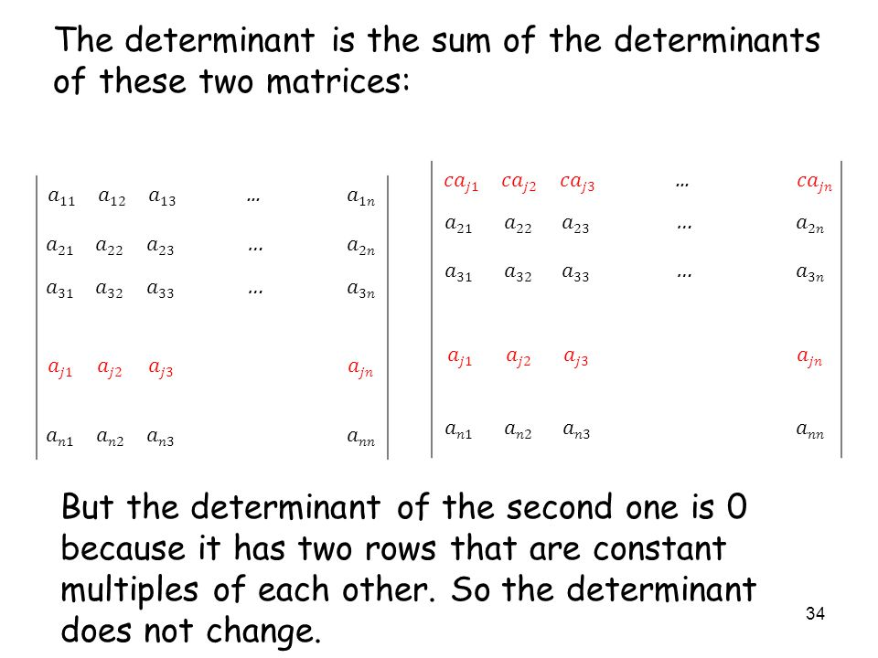 34... … … … … The determinant is the sum of the determinants of these two matrices: But the determinant of the second one is 0 because it has two rows
