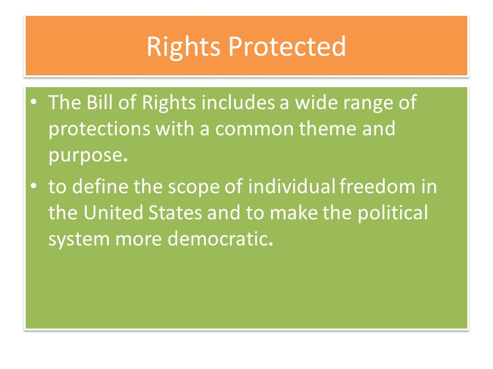 Rights Protected The Bill of Rights includes a wide range of protections with a common theme and purpose.