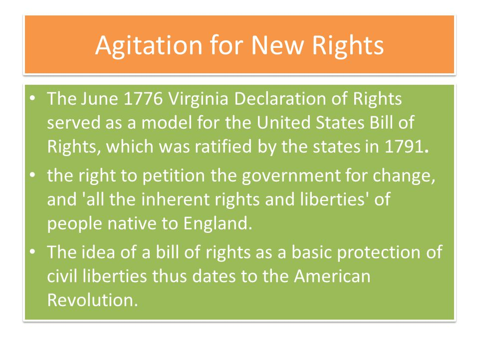 Agitation for New Rights The June 1776 Virginia Declaration of Rights served as a model for the United States Bill of Rights, which was ratified by the states in 1791.