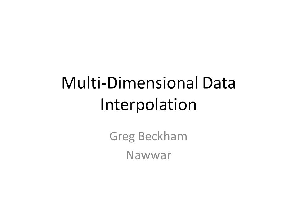 Multi-Dimensional Data Interpolation Greg Beckham Nawwar