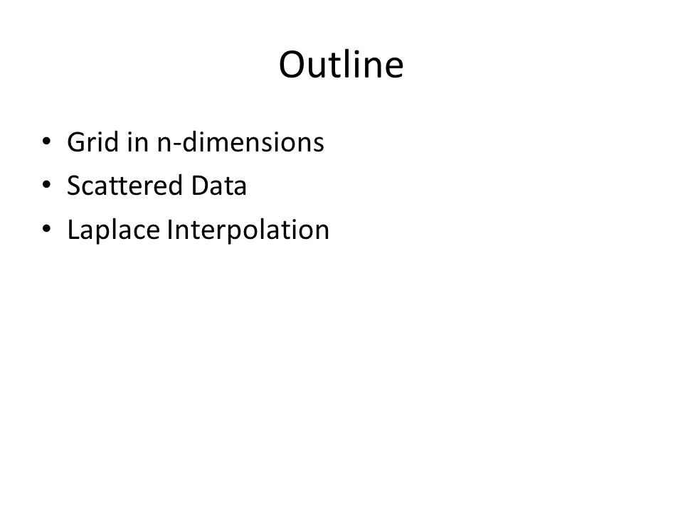 Outline Grid in n-dimensions Scattered Data Laplace Interpolation