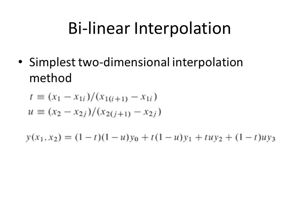 Bi-linear Example X 1 = { 2, 4} X 2 = { 6, 8} Estimate y = {0.5, 0.75} t = (0.5 – 0)/(4 – 2) =.25 u= (.75 – 0)/(8 – 6) =.375 y= (1 -.25)(1 -.375)*2 +.25 * (1 -.375) * 6 +.25*.375*8 + (1 -.25)*.375*4 = 3.75