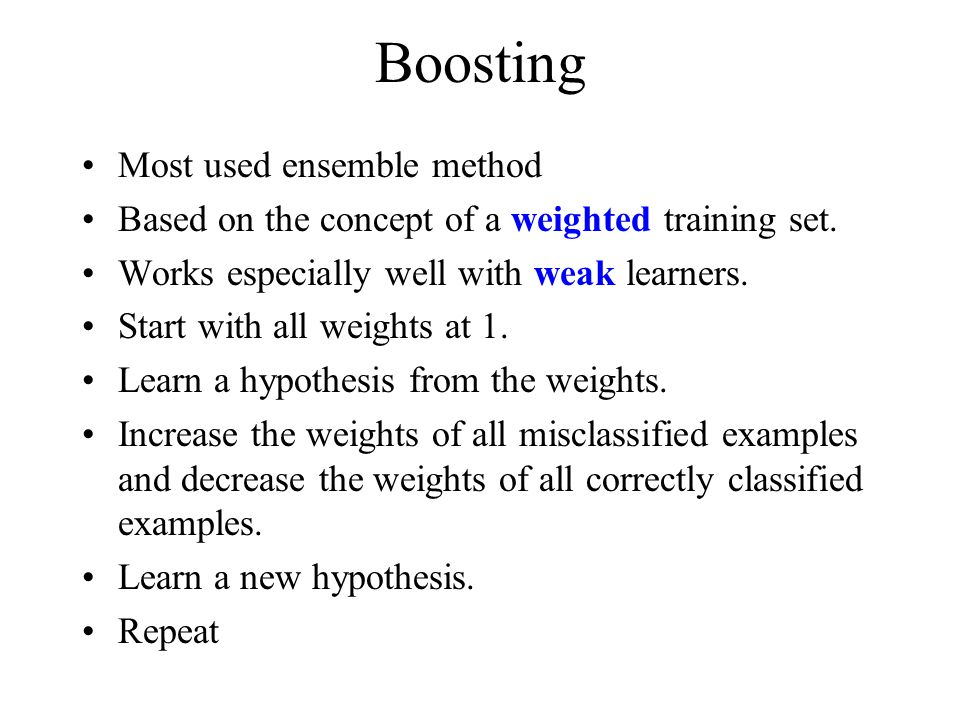 Boosting Most used ensemble method Based on the concept of a weighted training set.