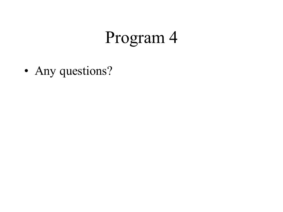 Program 4 Any questions