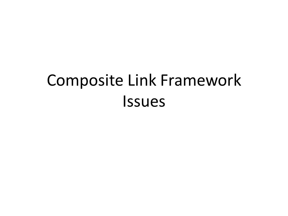 Composite Link Framework Issues