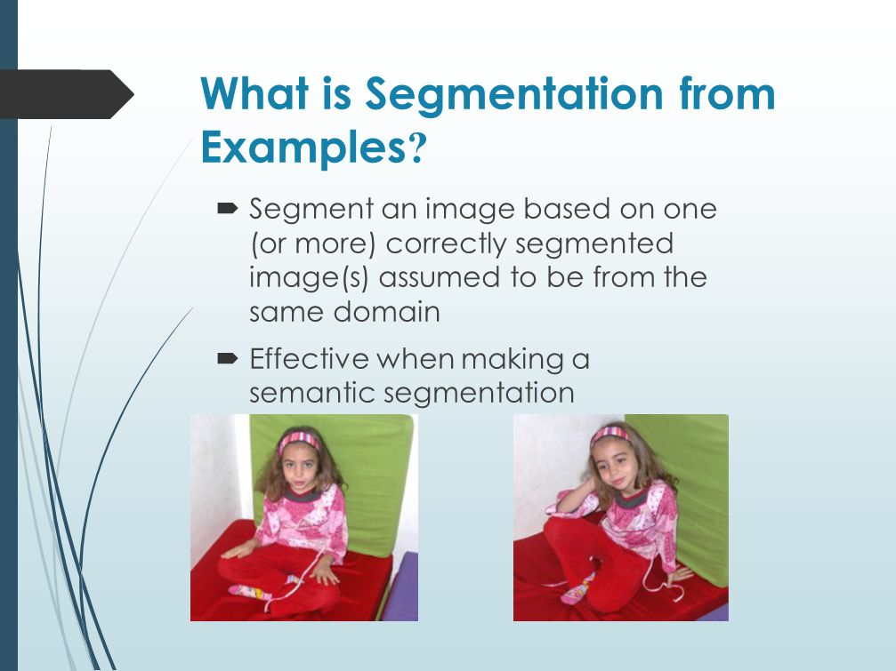 Why to use Examples  The example defines the granularity of the desired output  Give us the ability to characterize meaningful parts in the image  Using example allow us to use non-parametric model