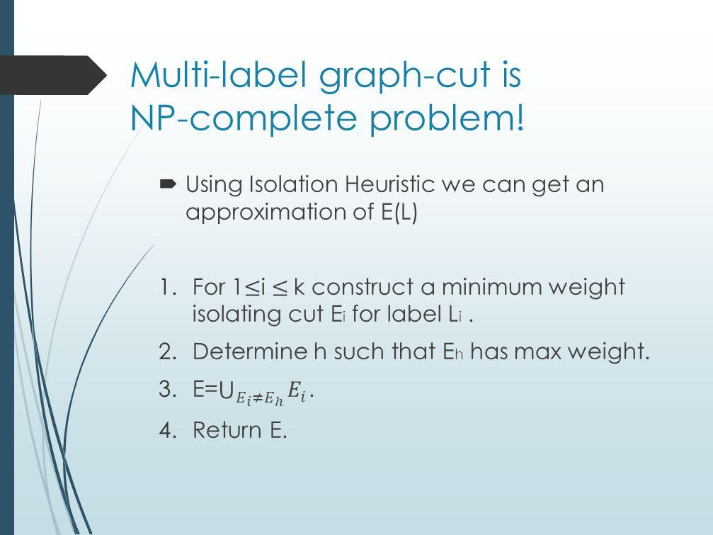 Multi-label graph-cut is NP-complete problem!