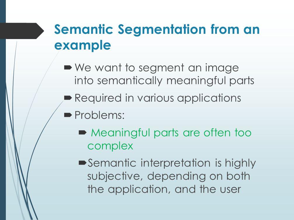 References  Inducing Semantic Segmentation from an Example, Yaar Schnitman, Yaron Caspi, Daniel Cohen-Or, and Dani Lischinski.