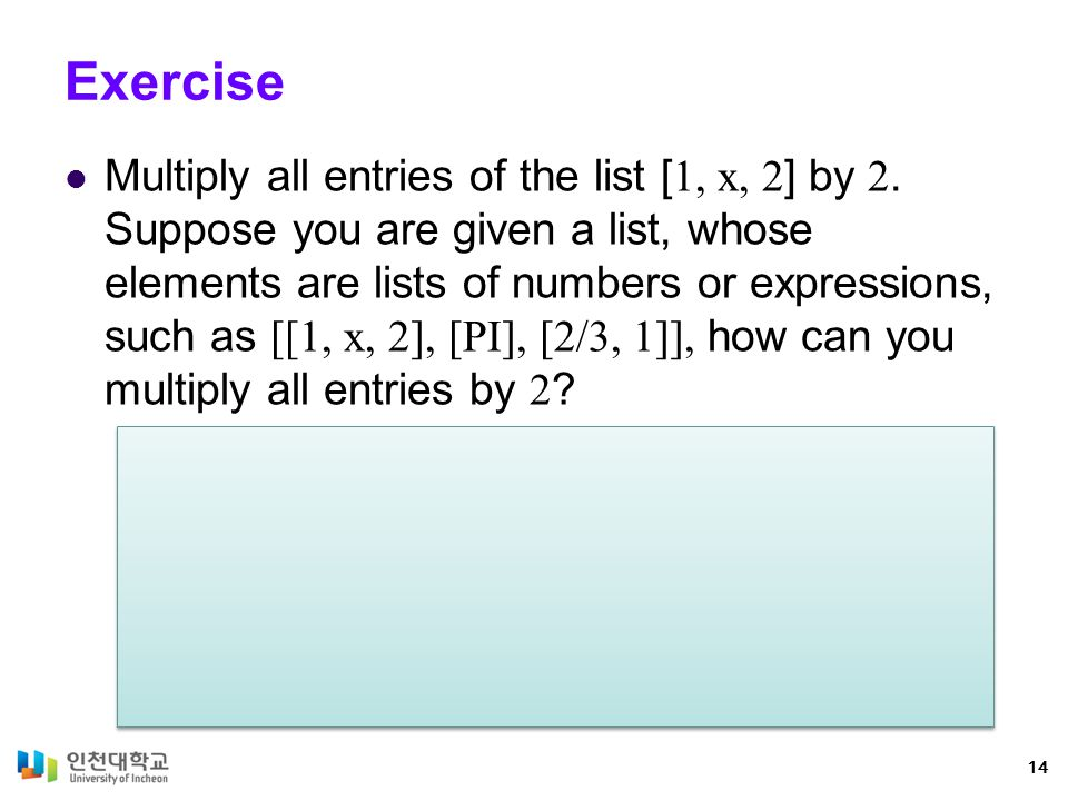 Exercise Multiply all entries of the list [ 1, x, 2 ] by 2.