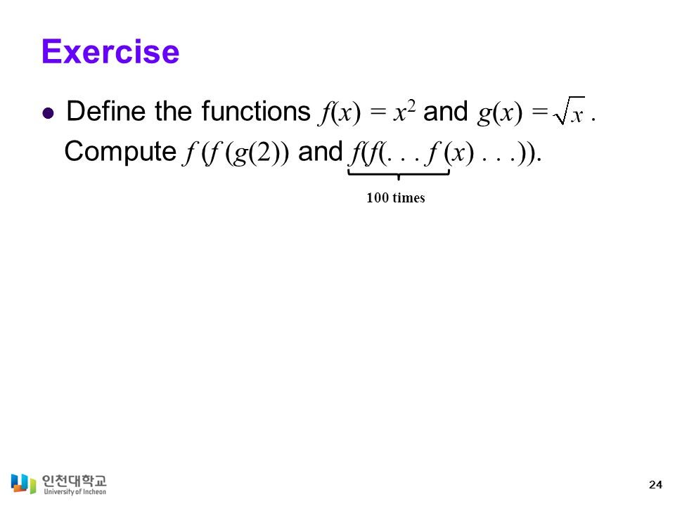Exercise Define the functions f(x) = x 2 and g(x) =.