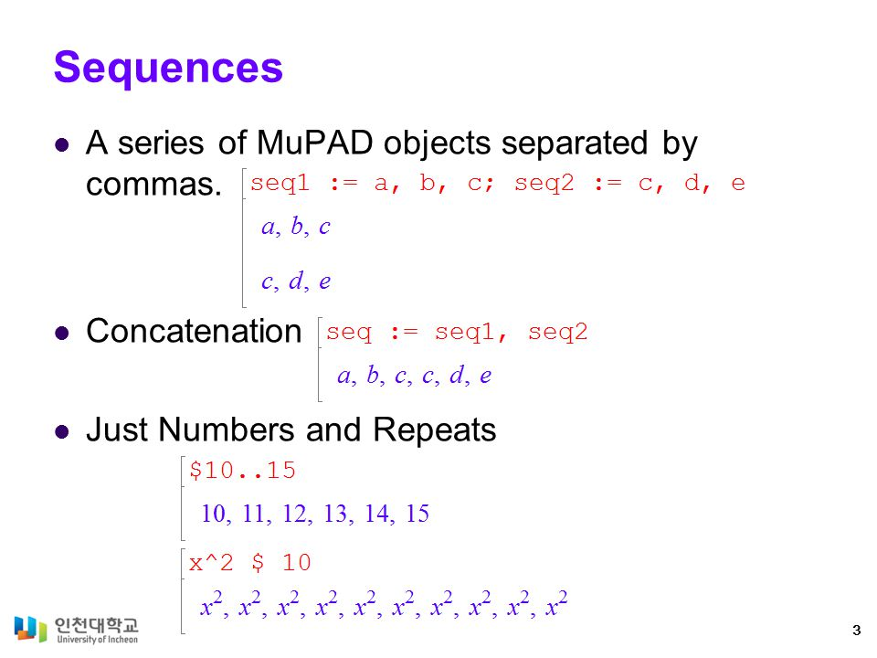 Sequences A series of MuPAD objects separated by commas. Concatenation Just Numbers and Repeats 3