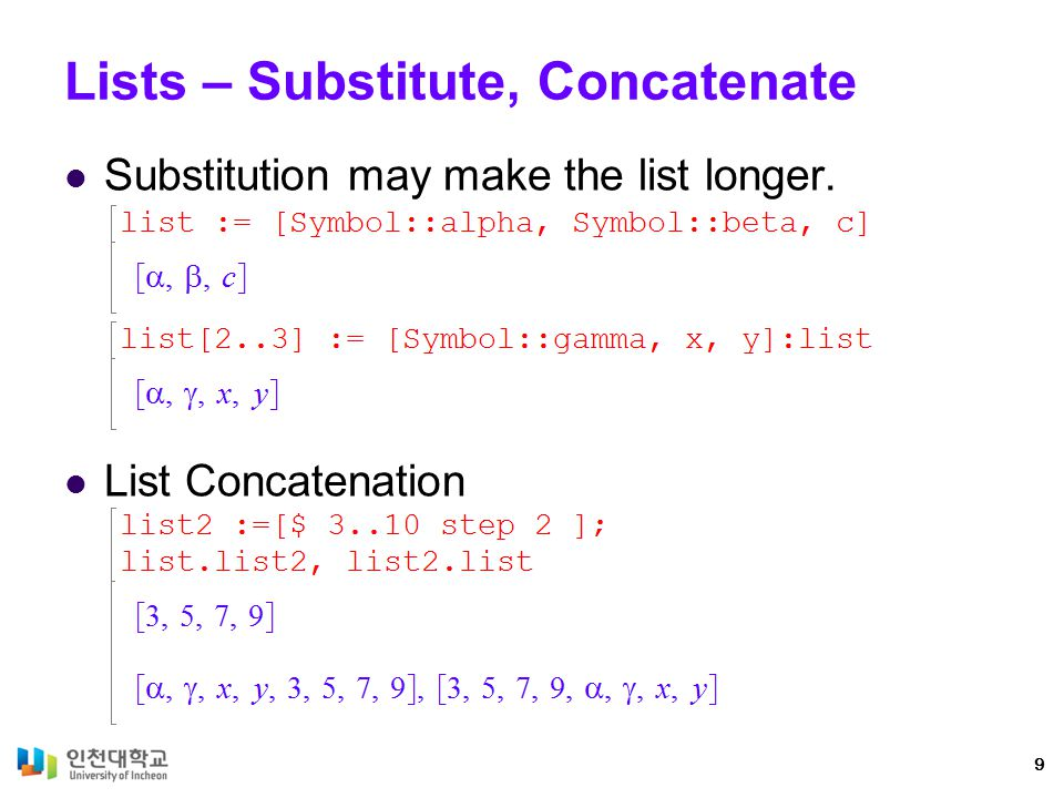 Lists – Substitute, Concatenate Substitution may make the list longer. List Concatenation 9