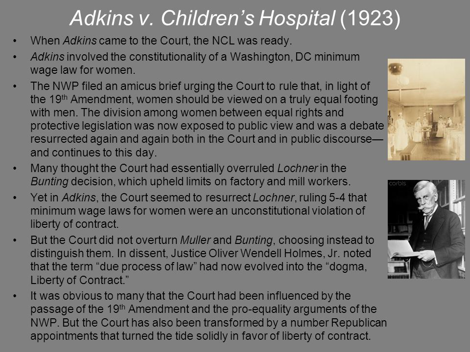 Adkins v. Children's Hospital (1923) When Adkins came to the Court, the NCL was ready. Adkins involved the constitutionality of a Washington, DC minim