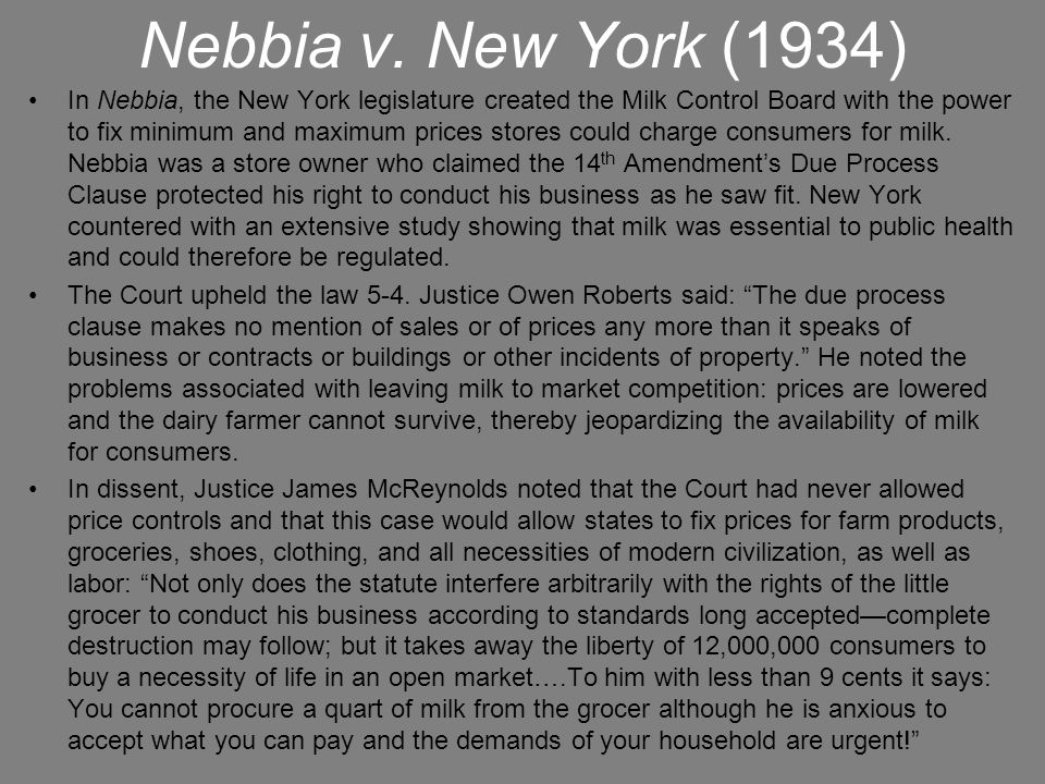 Nebbia v. New York (1934) In Nebbia, the New York legislature created the Milk Control Board with the power to fix minimum and maximum prices stores c