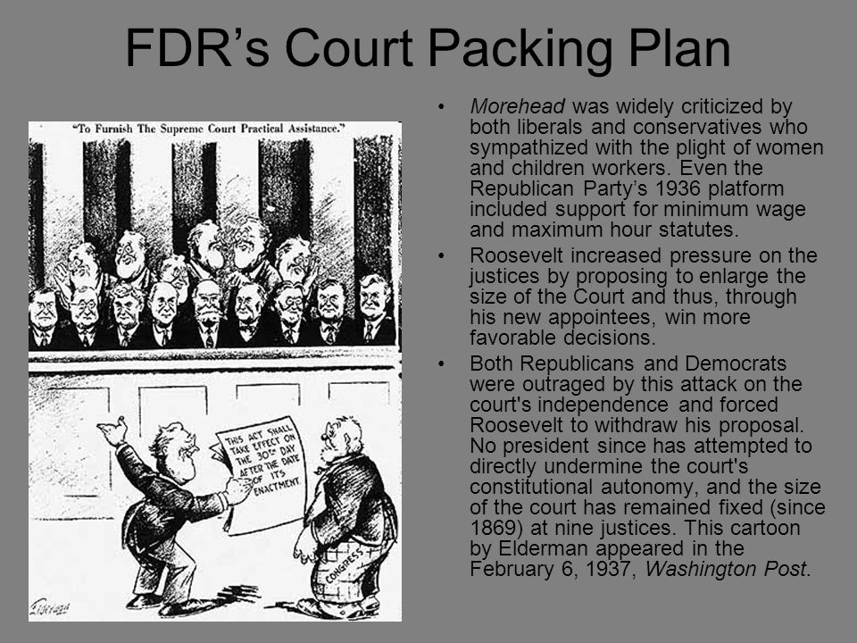 FDR's Court Packing Plan Morehead was widely criticized by both liberals and conservatives who sympathized with the plight of women and children worke
