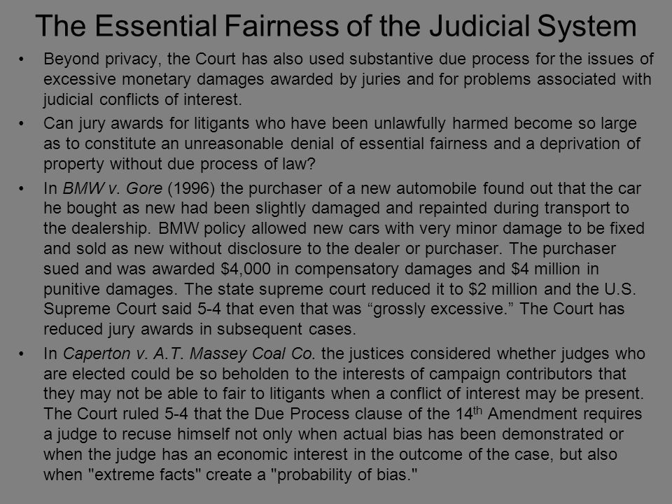 The Essential Fairness of the Judicial System Beyond privacy, the Court has also used substantive due process for the issues of excessive monetary dam