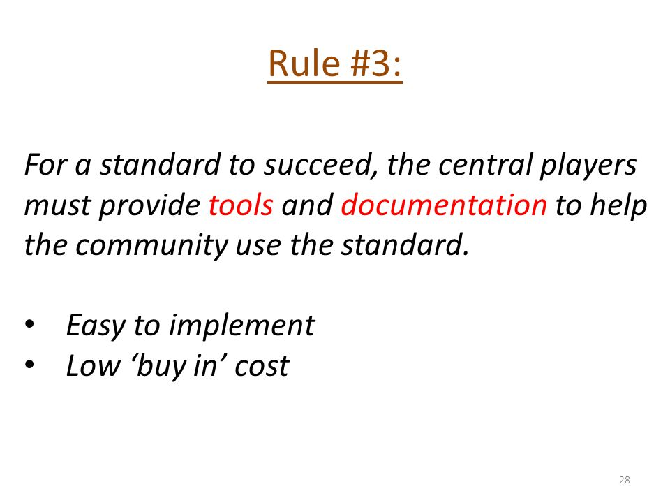 Rule #3: For a standard to succeed, the central players must provide tools and documentation to help the community use the standard. Easy to implement