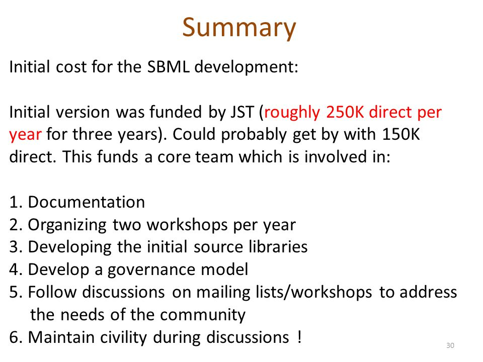 Summary Initial cost for the SBML development: Initial version was funded by JST (roughly 250K direct per year for three years). Could probably get by