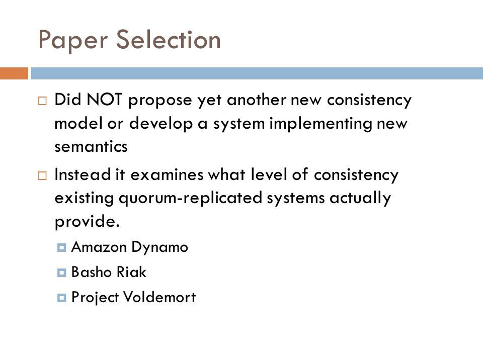 Paper Selection  Did NOT propose yet another new consistency model or develop a system implementing new semantics  Instead it examines what level of