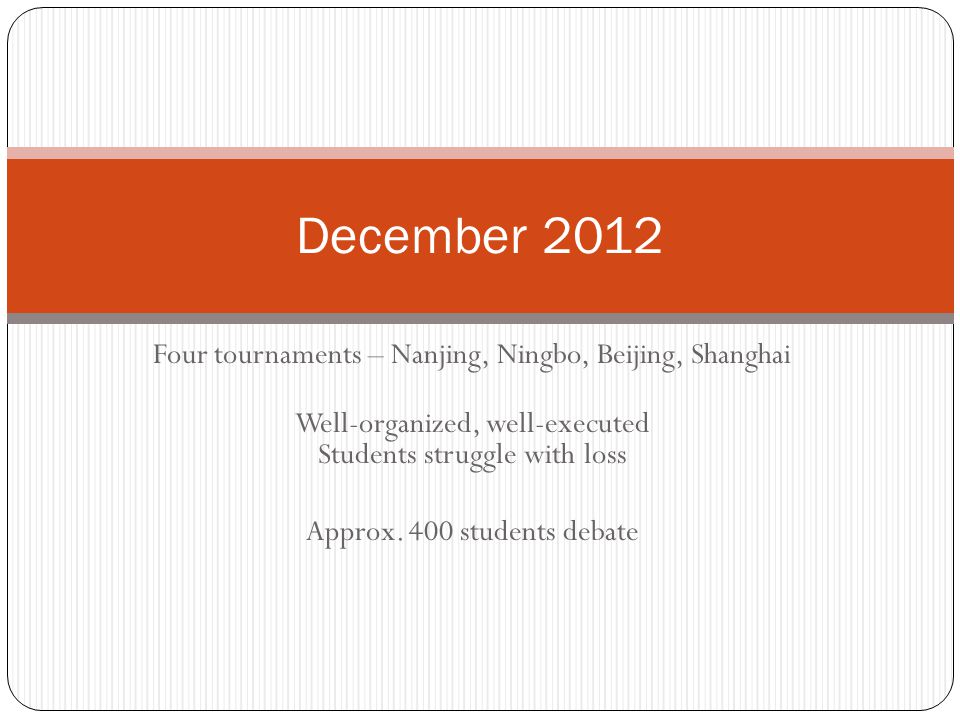 Four tournaments – Nanjing, Ningbo, Beijing, Shanghai Well-organized, well-executed Students struggle with loss Approx. 400 students debate December 2