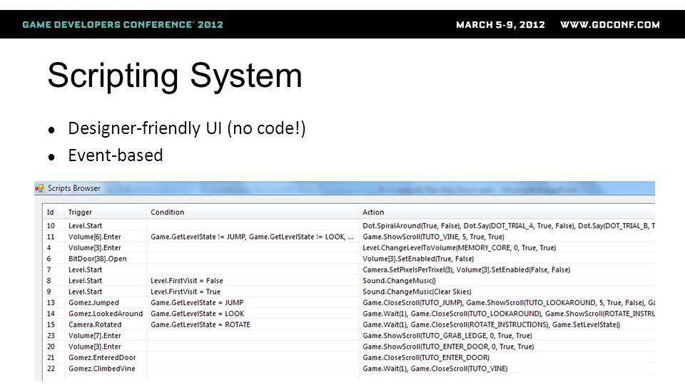 Scripting System ● Designer-friendly UI (no code!) ● Event-based