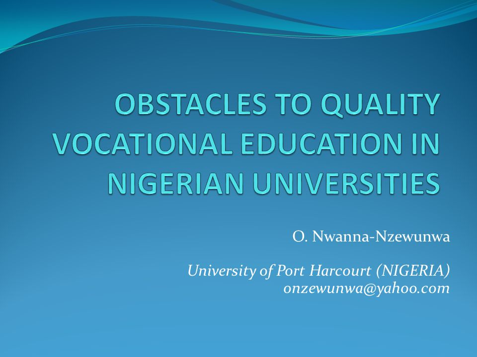 O. Nwanna-Nzewunwa University of Port Harcourt (NIGERIA) onzewunwa@yahoo.com