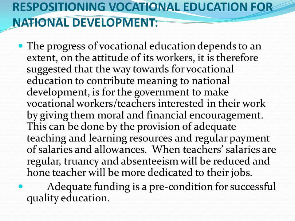 RESPOSITIONING VOCATIONAL EDUCATION FOR NATIONAL DEVELOPMENT: The progress of vocational education depends to an extent, on the attitude of its worker