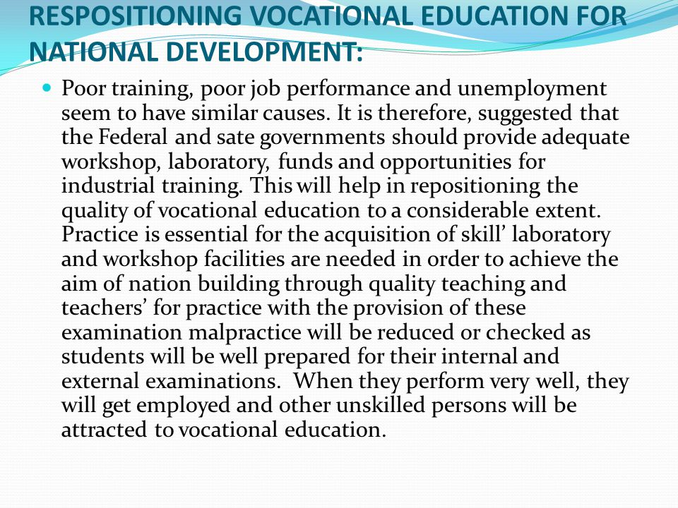 RESPOSITIONING VOCATIONAL EDUCATION FOR NATIONAL DEVELOPMENT: Poor training, poor job performance and unemployment seem to have similar causes. It is