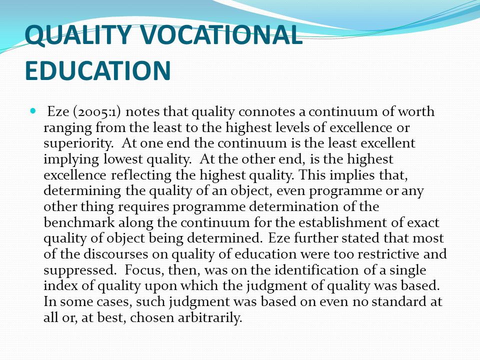 QUALITY VOCATIONAL EDUCATION Eze (2005:1) notes that quality connotes a continuum of worth ranging from the least to the highest levels of excellence
