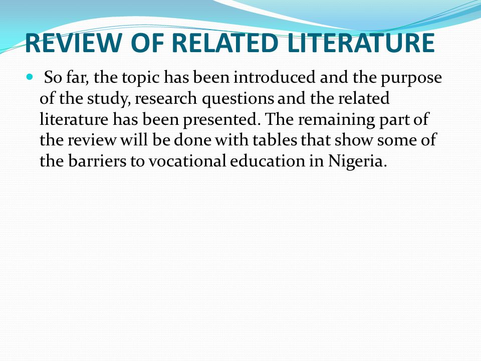 REVIEW OF RELATED LITERATURE So far, the topic has been introduced and the purpose of the study, research questions and the related literature has bee