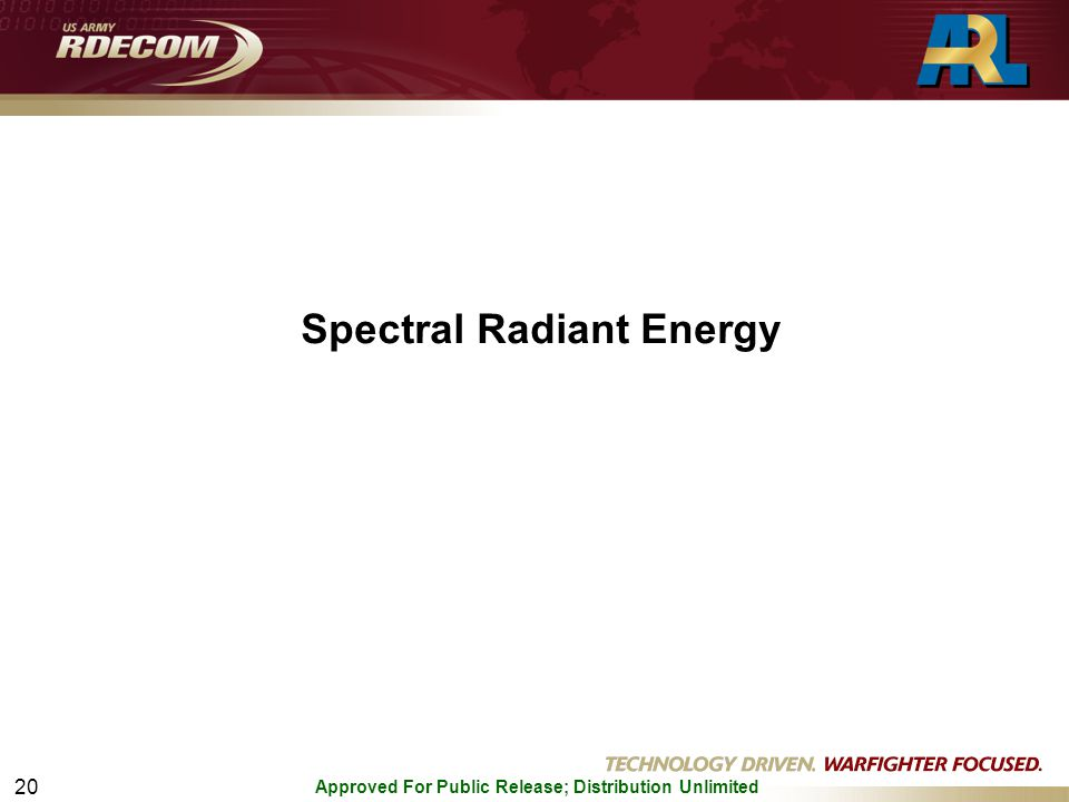 Approved For Public Release; Distribution Unlimited 20 Spectral Radiant Energy
