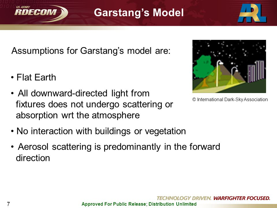 Approved For Public Release; Distribution Unlimited 8 Garstang's Model Garstang further modified Treanor's model by introducing an exponential atmosphere and directly relating the atmospheric molecular content to the aerosol content N a  a = 11.11 N m  m K e -cH where N is the number density,  is the particle cross section, H is the height of the city and K is Garstang's clarity factor .