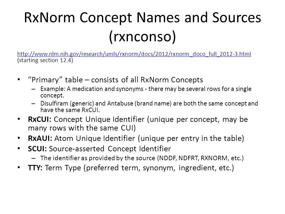 RxNorm Tables: Others Simple Concept and Atom Attributes (RXNSAT) – Example: Used to match NDC and find VA Class types Related Concepts (RXNREL) – Example: Parent/Child relationships of VA classes, ingredient_of , etc.