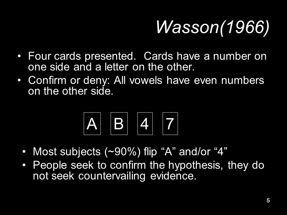 5 Wasson(1966) Four cards presented. Cards have a number on one side and a letter on the other. Confirm or deny: All vowels have even numbers on the o