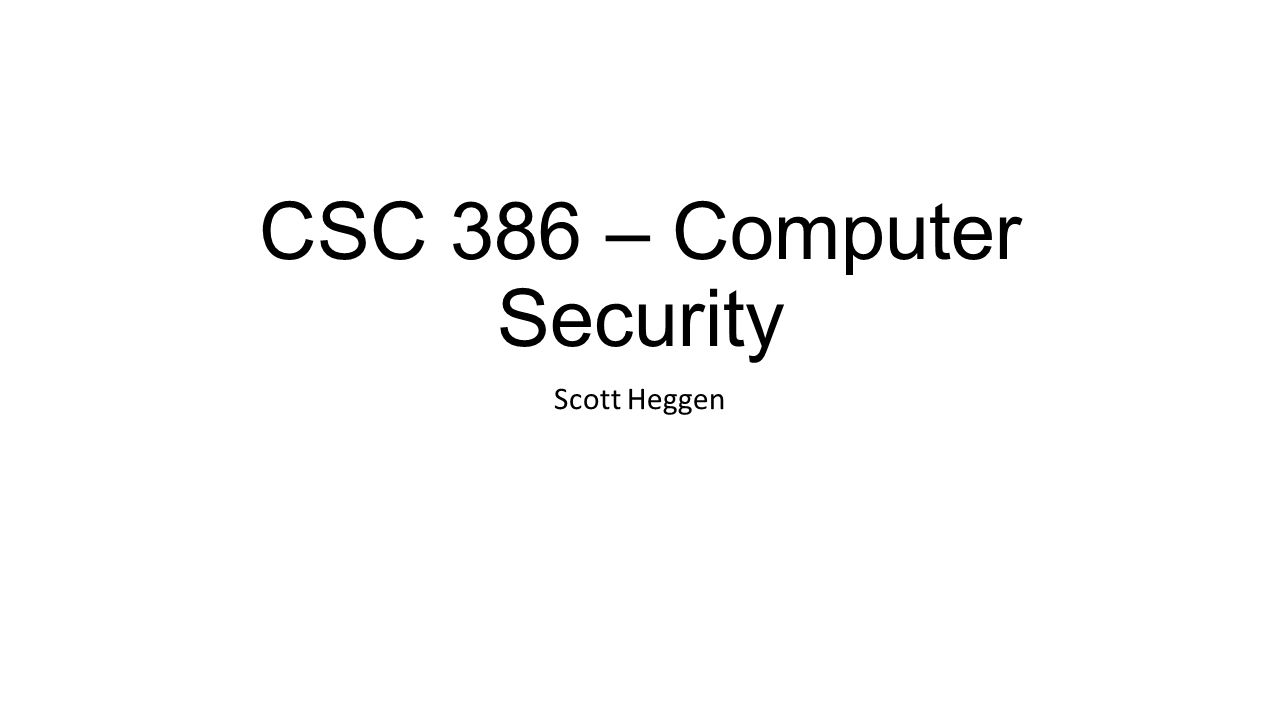 CSC 386 – Computer Security Scott Heggen